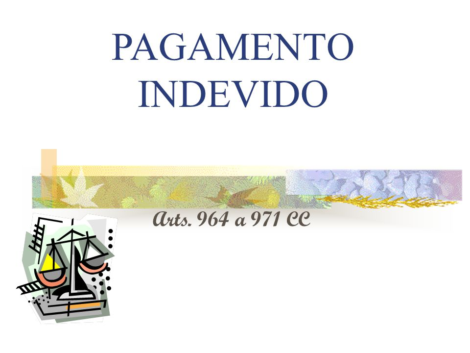 PAGAMENTO INDEVIDO Arts. 964 a 971 CC
