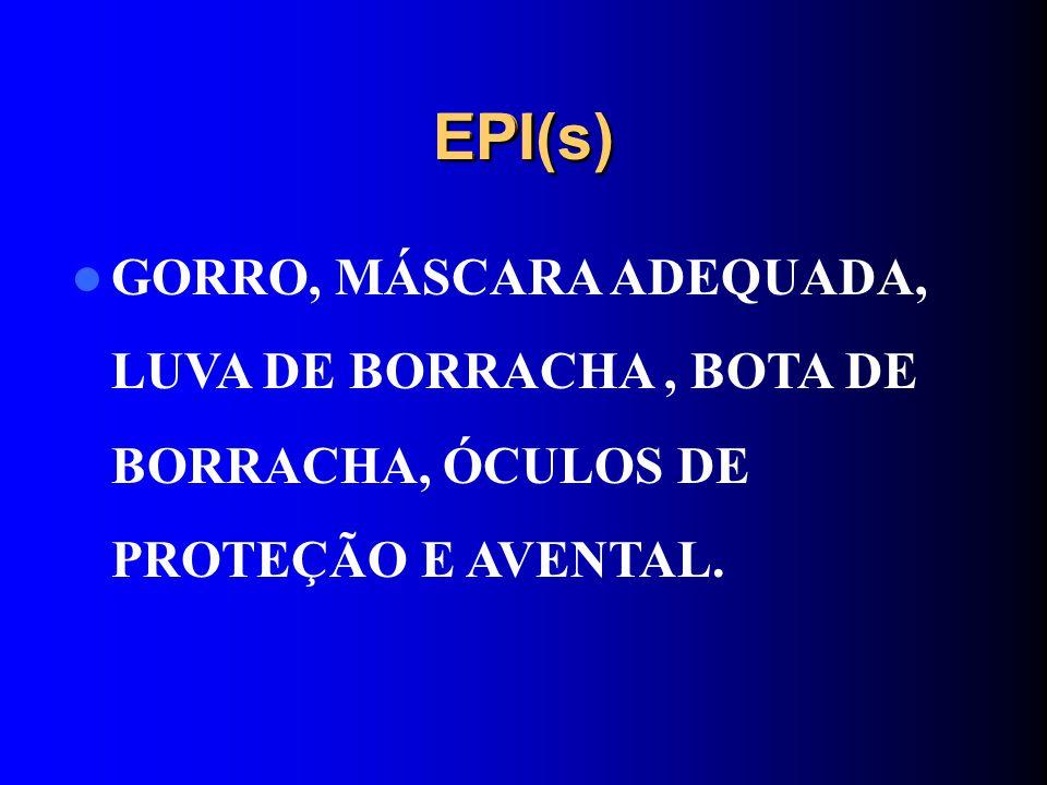 EPI(s) EPI(s) GORRO, MÁSCARA ADEQUADA, LUVA DE BORRACHA , BOTA DE BORRACHA, ÓCULOS DE PROTEÇÃO E AVENTAL.