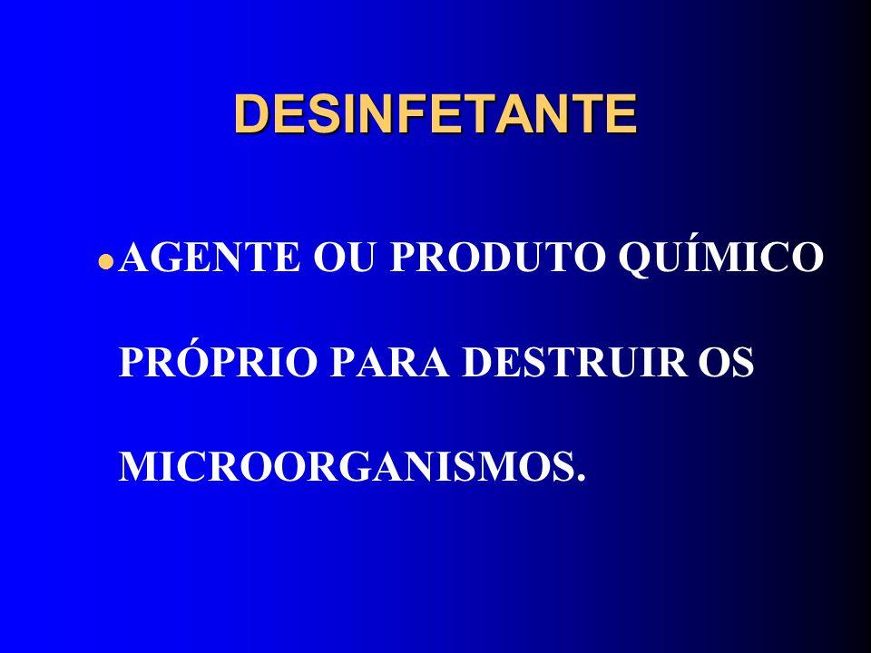 DESINFETANTE AGENTE OU PRODUTO QUÍMICO PRÓPRIO PARA DESTRUIR OS MICROORGANISMOS.