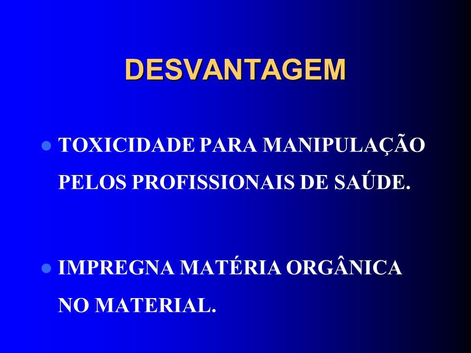 DESVANTAGEM TOXICIDADE PARA MANIPULAÇÃO PELOS PROFISSIONAIS DE SAÚDE.