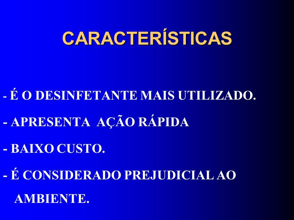 CARACTERÍSTICAS - APRESENTA AÇÃO RÁPIDA - BAIXO CUSTO.