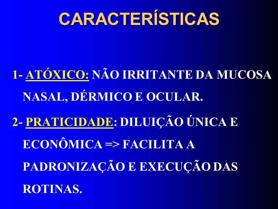 CARACTERÍSTICAS 1- ATÓXICO: NÃO IRRITANTE DA MUCOSA NASAL, DÉRMICO E OCULAR.