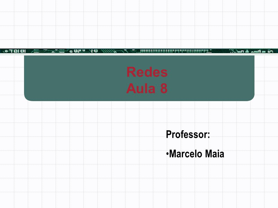 Redes Aula 8 Professor: Marcelo Maia