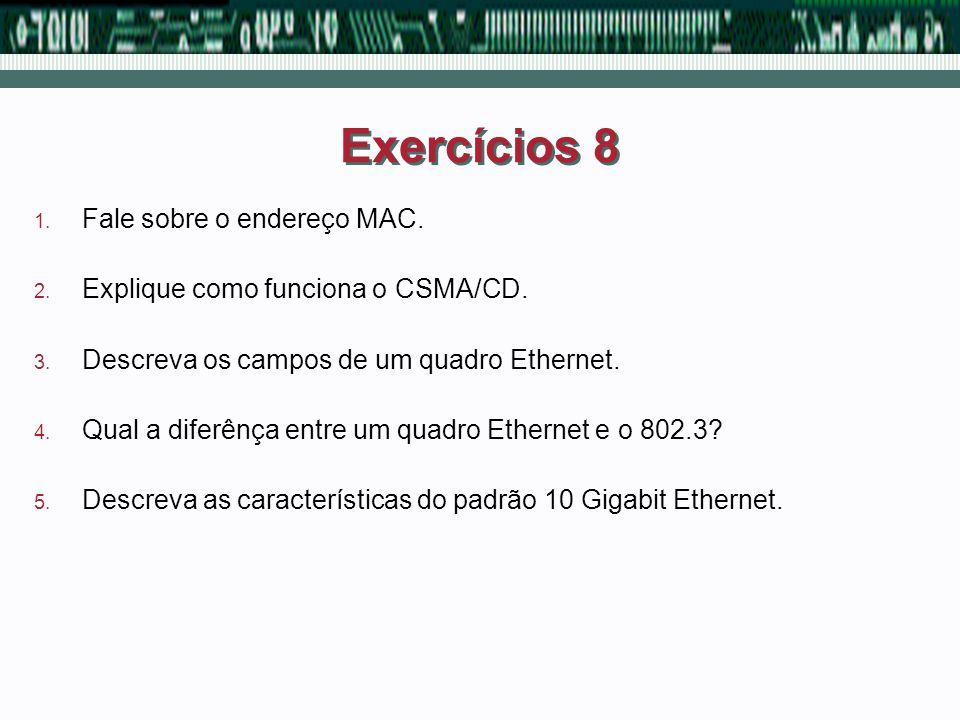 Exercícios 8 Fale sobre o endereço MAC.