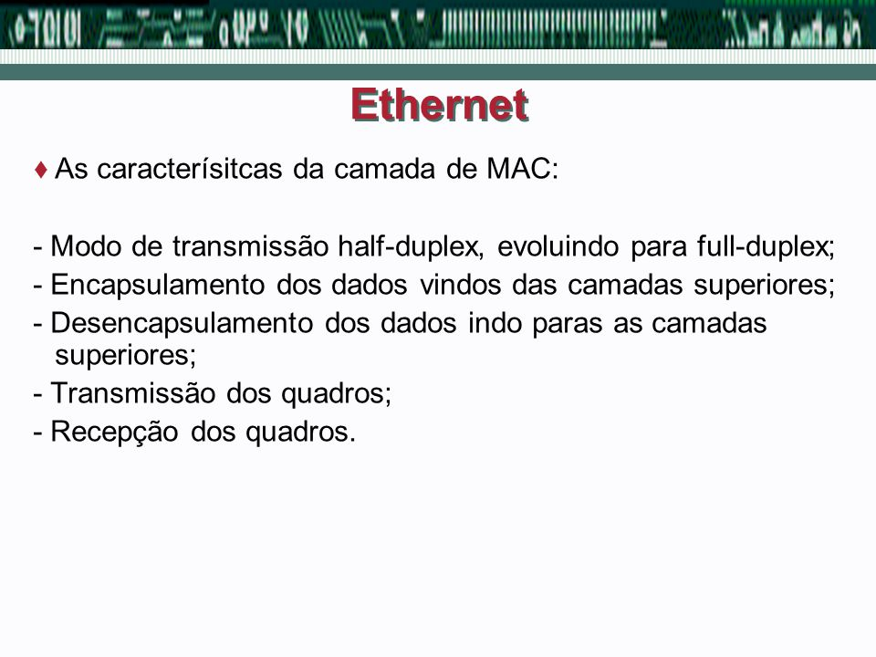 Ethernet As caracterísitcas da camada de MAC: