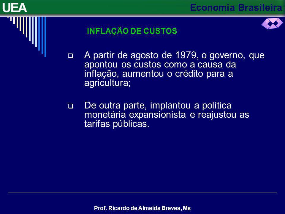 INFLAÇÃO DE CUSTOS A partir de agosto de 1979, o governo, que apontou os custos como a causa da inflação, aumentou o crédito para a agricultura;