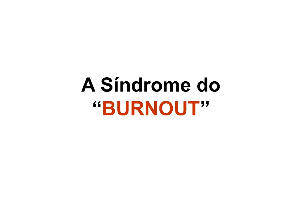 A Síndrome do BURNOUT
