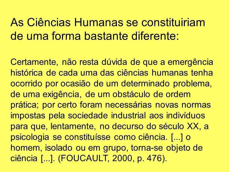 As Ciências Humanas se constituiriam de uma forma bastante diferente: