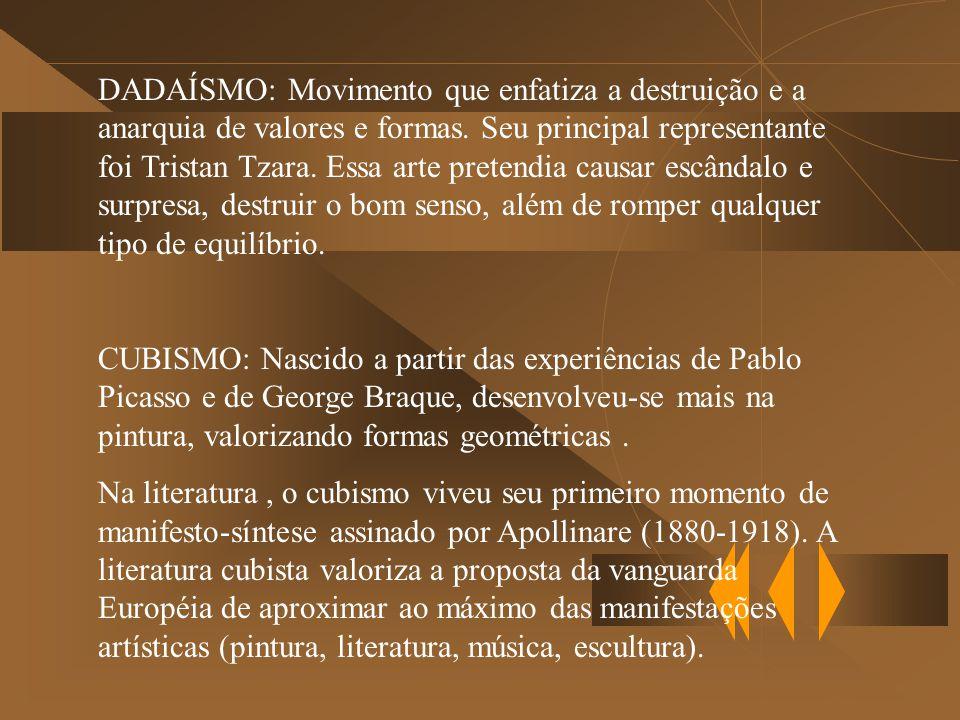 DADAÍSMO: Movimento que enfatiza a destruição e a anarquia de valores e formas. Seu principal representante foi Tristan Tzara. Essa arte pretendia causar escândalo e surpresa, destruir o bom senso, além de romper qualquer tipo de equilíbrio.