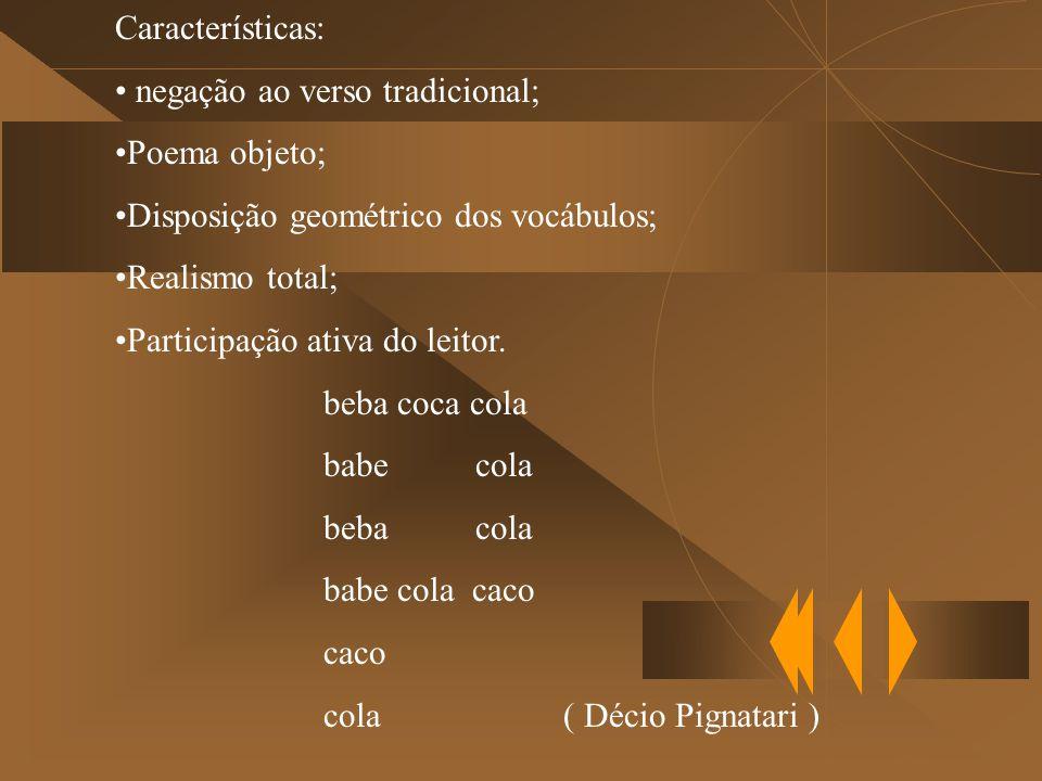 Características: negação ao verso tradicional; Poema objeto; Disposição geométrico dos vocábulos;