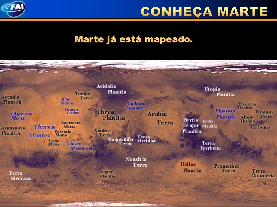 CONHEÇA MARTE Marte já está mapeado.