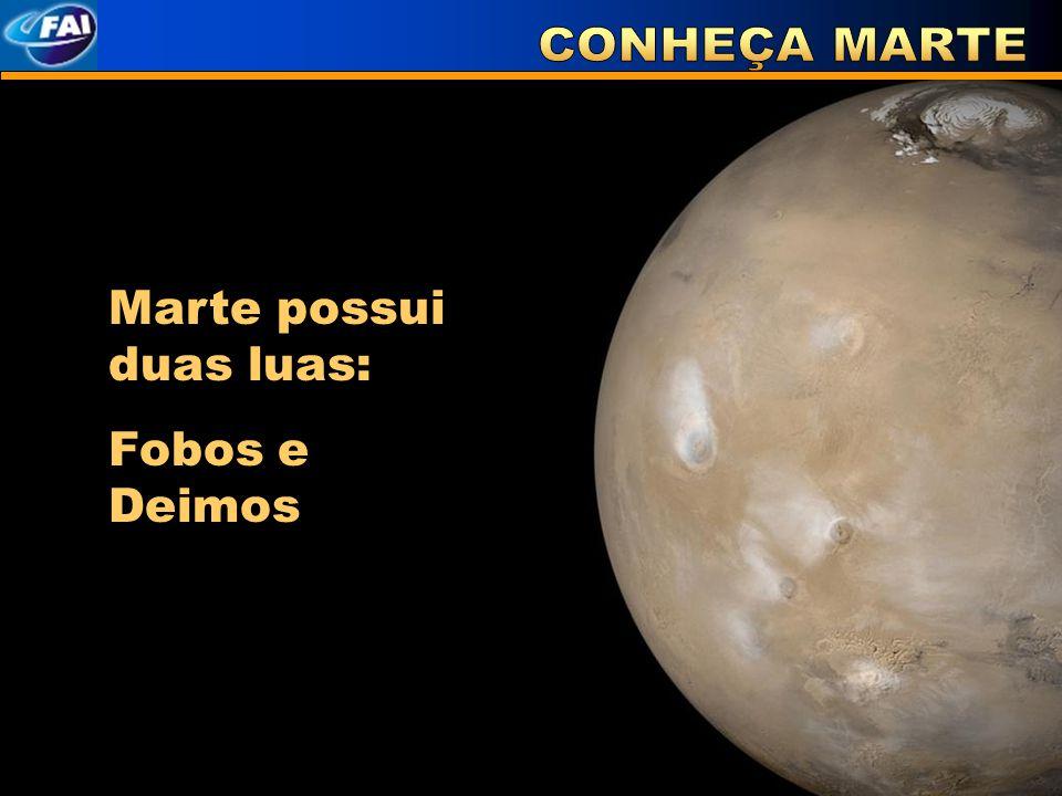 CONHEÇA MARTE Marte possui duas luas: Fobos e Deimos