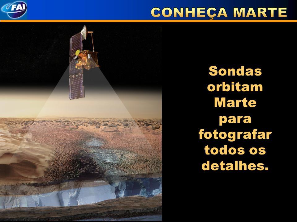 Sondas orbitam Marte para fotografar todos os detalhes.