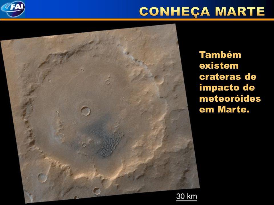 CONHEÇA MARTE Também existem crateras de impacto de meteoróides em Marte.