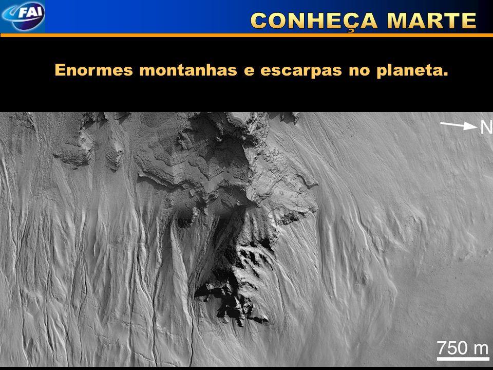 CONHEÇA MARTE Enormes montanhas e escarpas no planeta.