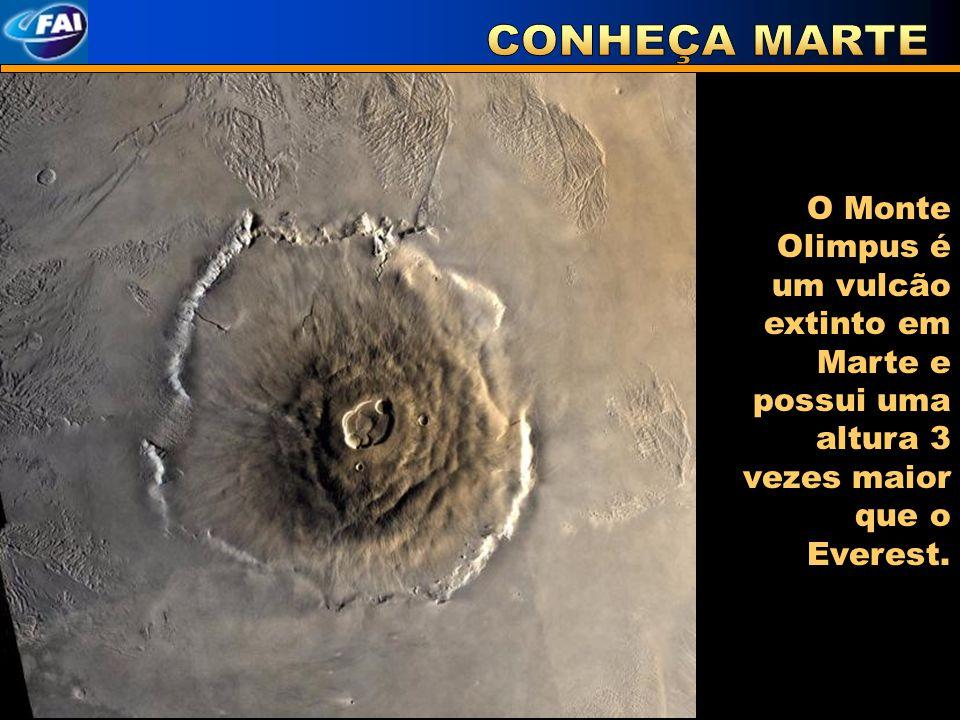 CONHEÇA MARTE O Monte Olimpus é um vulcão extinto em Marte e possui uma altura 3 vezes maior que o Everest.