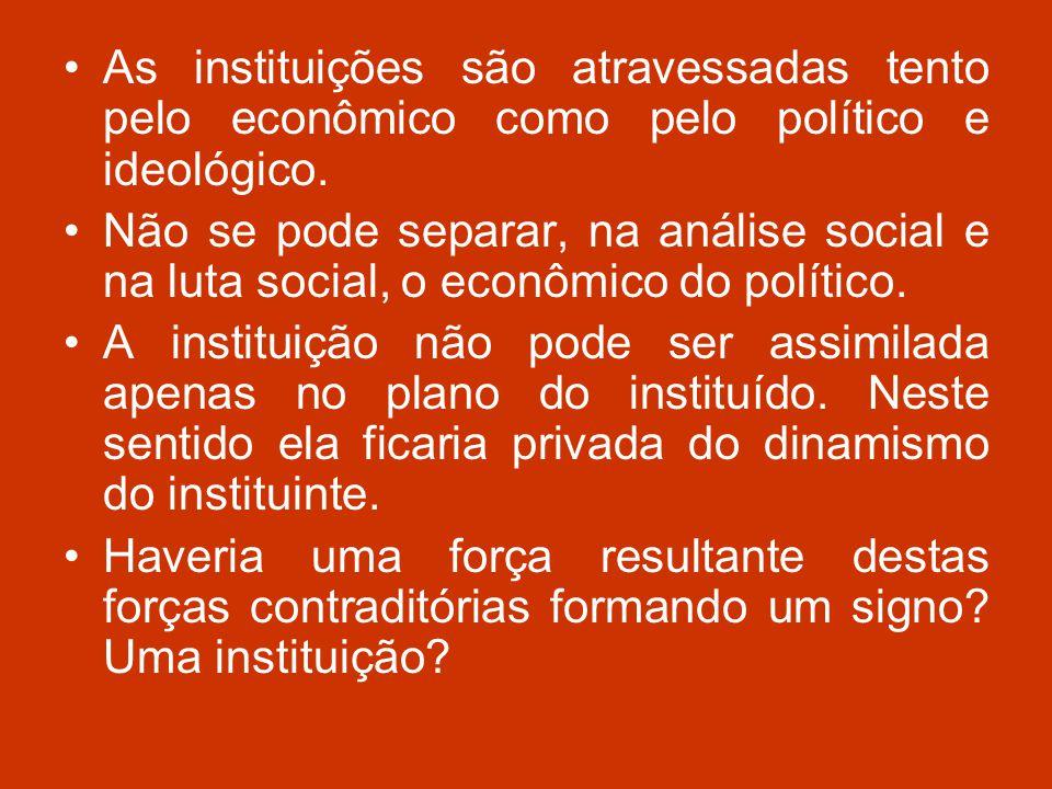 As instituições são atravessadas tento pelo econômico como pelo político e ideológico.