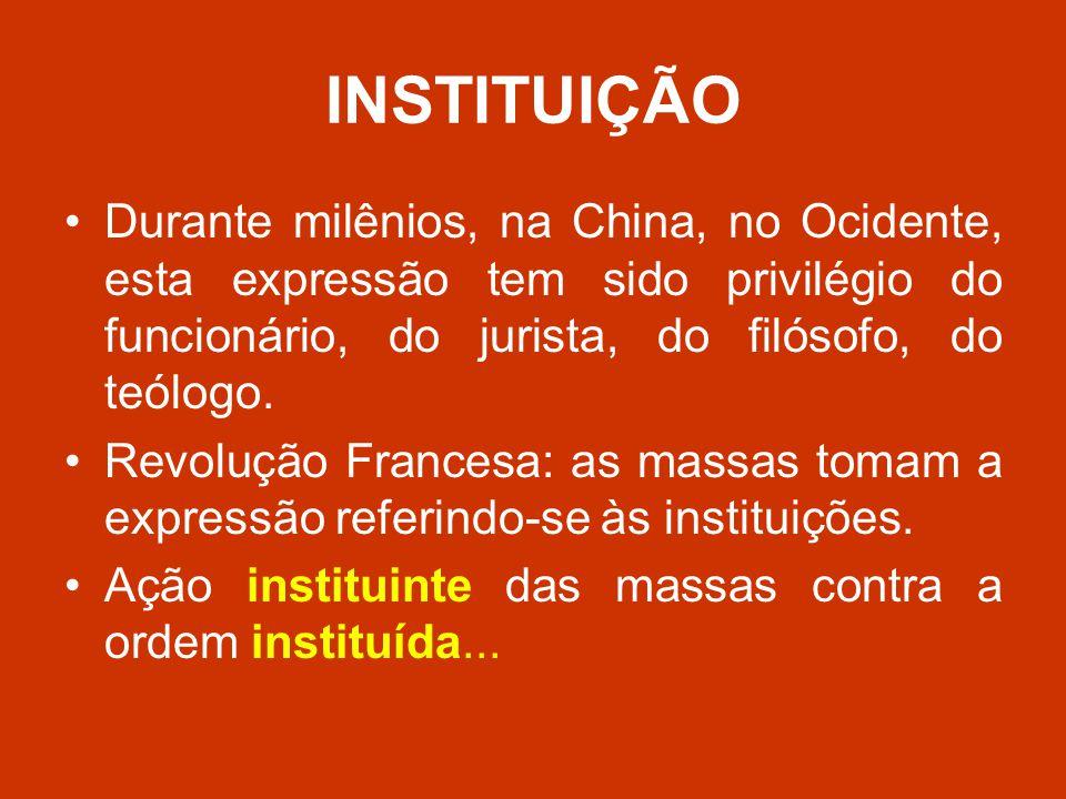 INSTITUIÇÃO Durante milênios, na China, no Ocidente, esta expressão tem sido privilégio do funcionário, do jurista, do filósofo, do teólogo.
