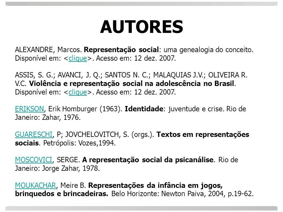 AUTORES ALEXANDRE, Marcos. Representação social: uma genealogia do conceito. Disponível em: <clique>. Acesso em: 12 dez. 2007.