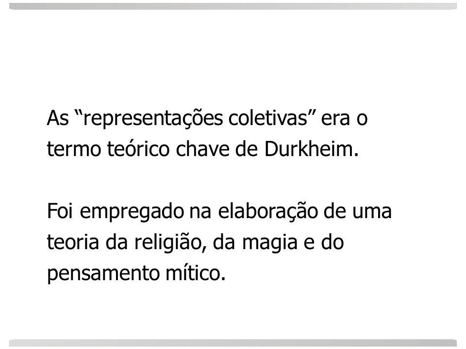 As representações coletivas era o termo teórico chave de Durkheim.