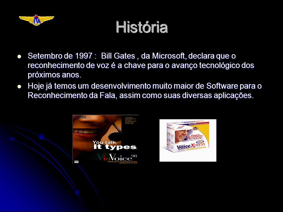 História Setembro de 1997 : Bill Gates , da Microsoft, declara que o reconhecimento de voz é a chave para o avanço tecnológico dos próximos anos.