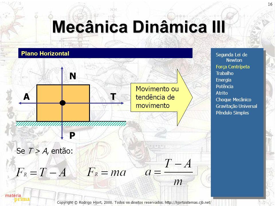 Mecânica Dinâmica III N A T P Se T > A, então: Movimento ou