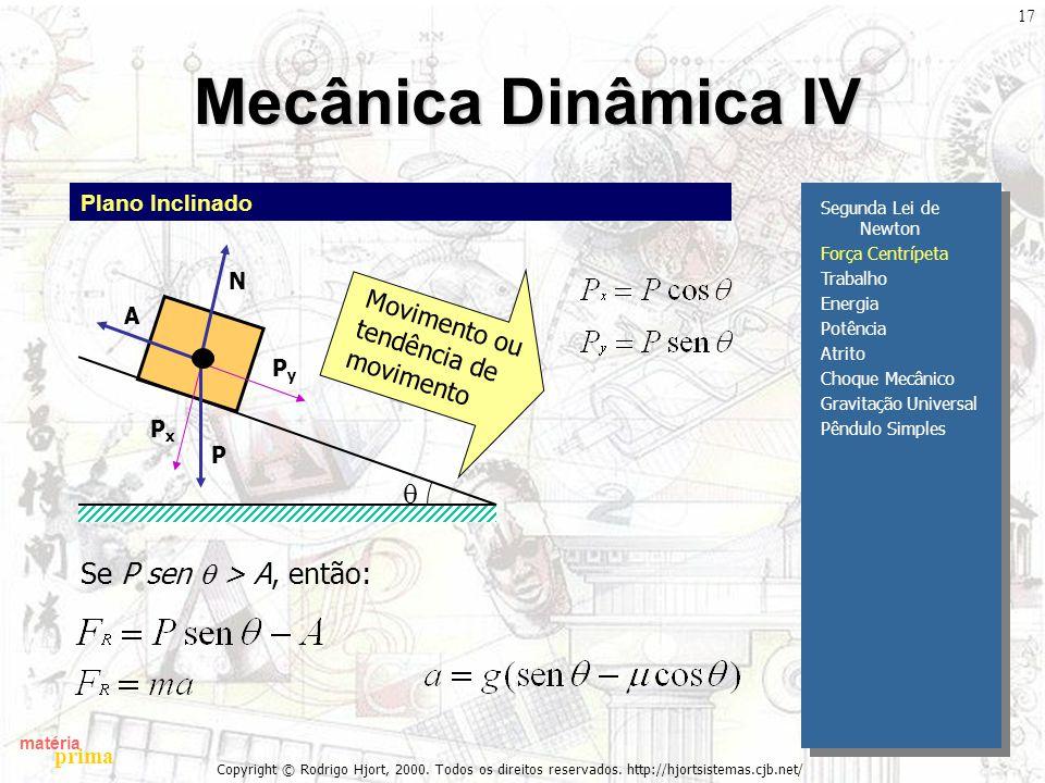 Mecânica Dinâmica IV q Se P sen q > A, então: Movimento ou