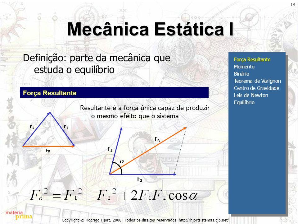 Mecânica Estática I Definição: parte da mecânica que estuda o equilíbrio. Força Resultante. Momento.