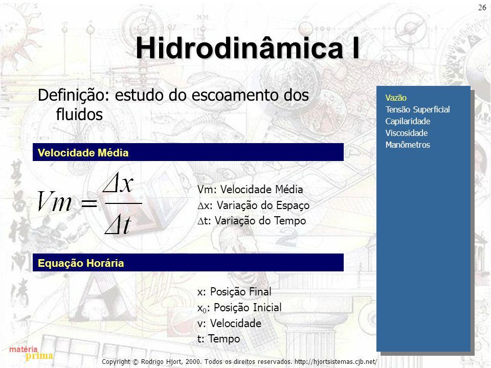 Hidrodinâmica I Definição: estudo do escoamento dos fluidos