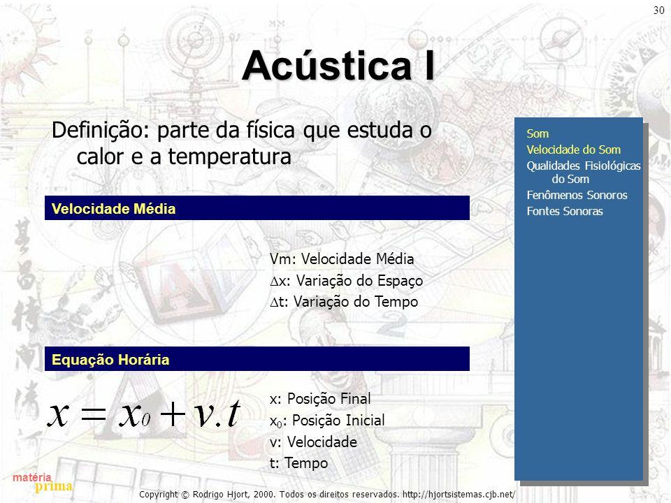 Acústica I Definição: parte da física que estuda o calor e a temperatura. Som. Velocidade do Som.
