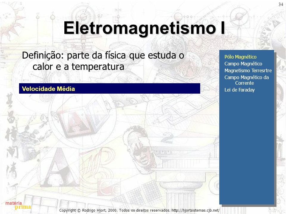 Eletromagnetismo I Definição: parte da física que estuda o calor e a temperatura. Pólo Magnético. Campo Magnético.
