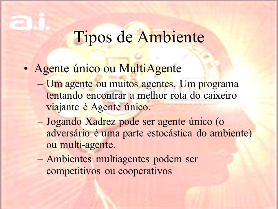 Tipos de Ambiente Agente único ou MultiAgente
