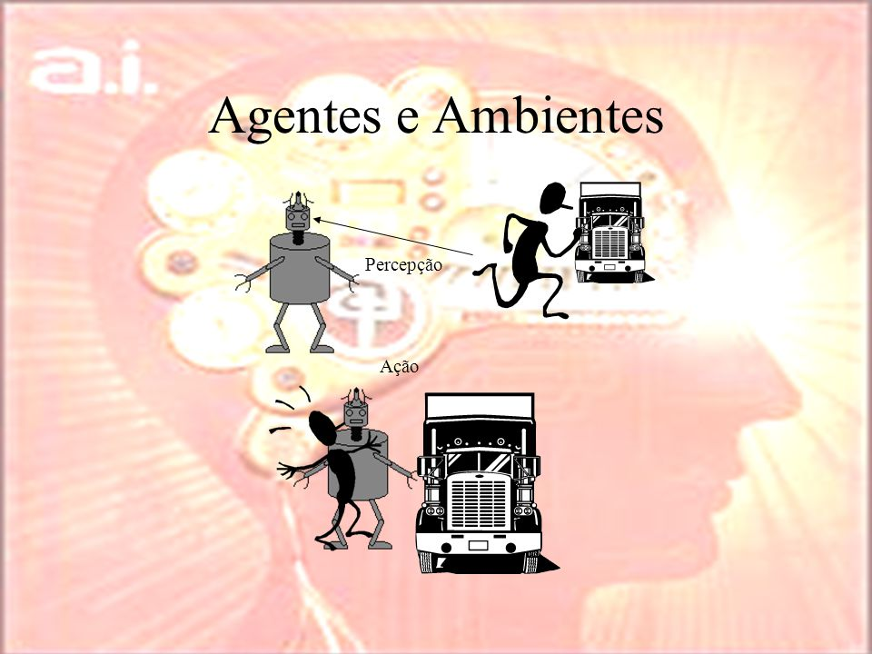 Agentes e Ambientes Percepção Ação