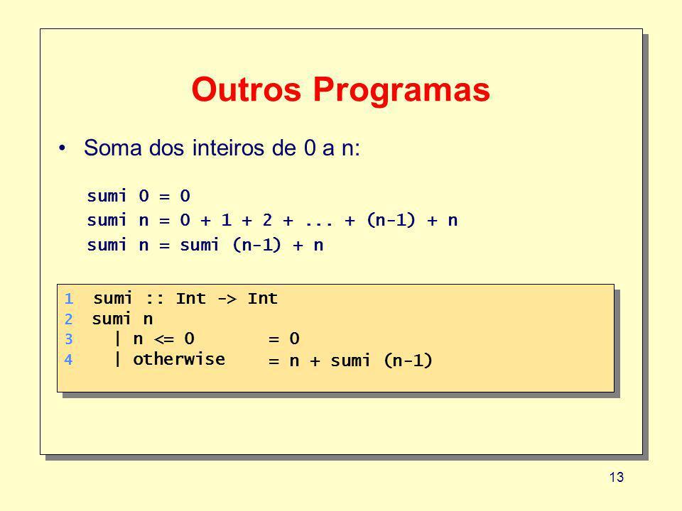 Outros Programas Soma dos inteiros de 0 a n: sumi 0 = 0