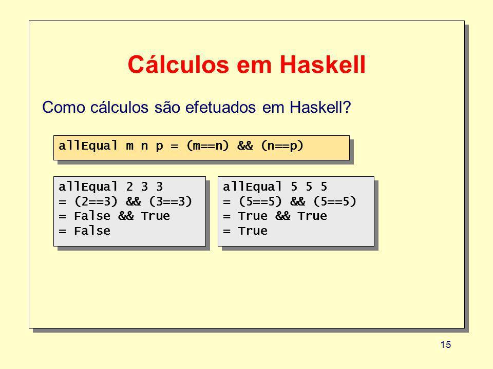 Cálculos em Haskell Como cálculos são efetuados em Haskell