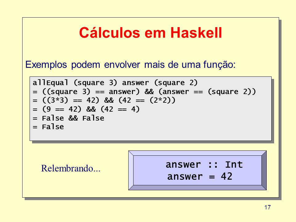 Cálculos em Haskell Exemplos podem envolver mais de uma função: