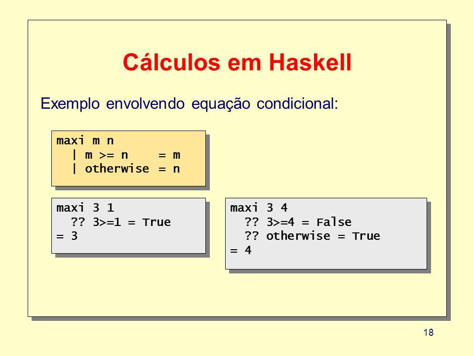 Cálculos em Haskell Exemplo envolvendo equação condicional: maxi m n