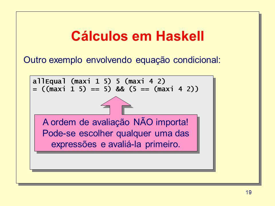 Cálculos em Haskell Outro exemplo envolvendo equação condicional: