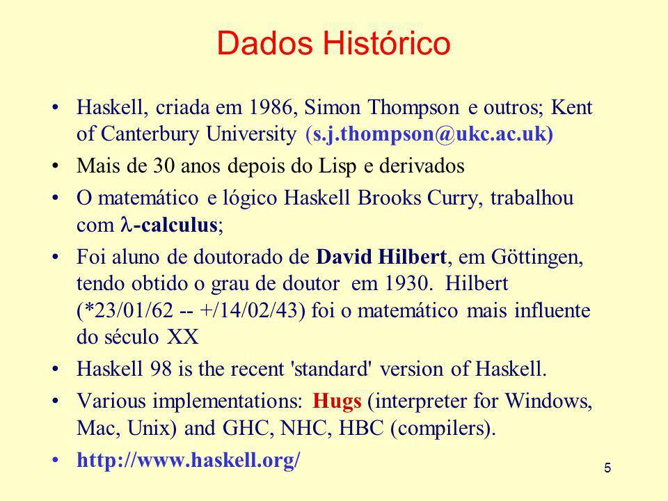Dados Histórico Haskell, criada em 1986, Simon Thompson e outros; Kent of Canterbury University (s.j.thompson@ukc.ac.uk)