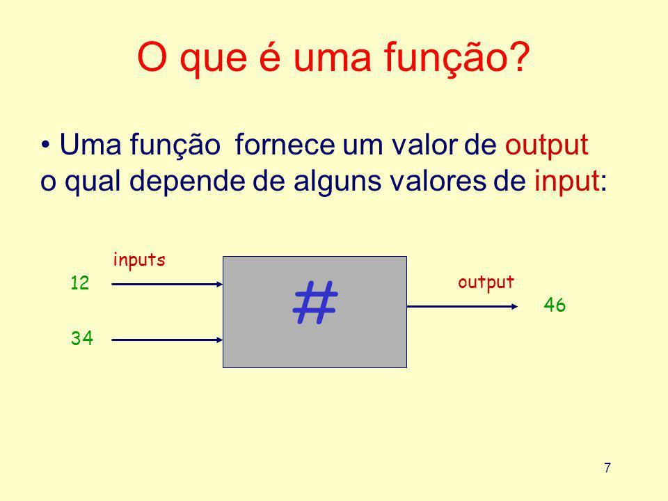 O que é uma função Uma função fornece um valor de output o qual depende de alguns valores de input: