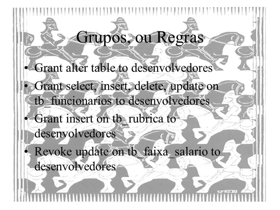 Grupos, ou Regras Grant alter table to desenvolvedores