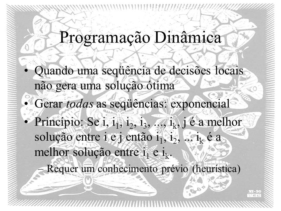 Programação Dinâmica Quando uma seqüência de decisões locais não gera uma solução ótima. Gerar todas as seqüências: exponencial.