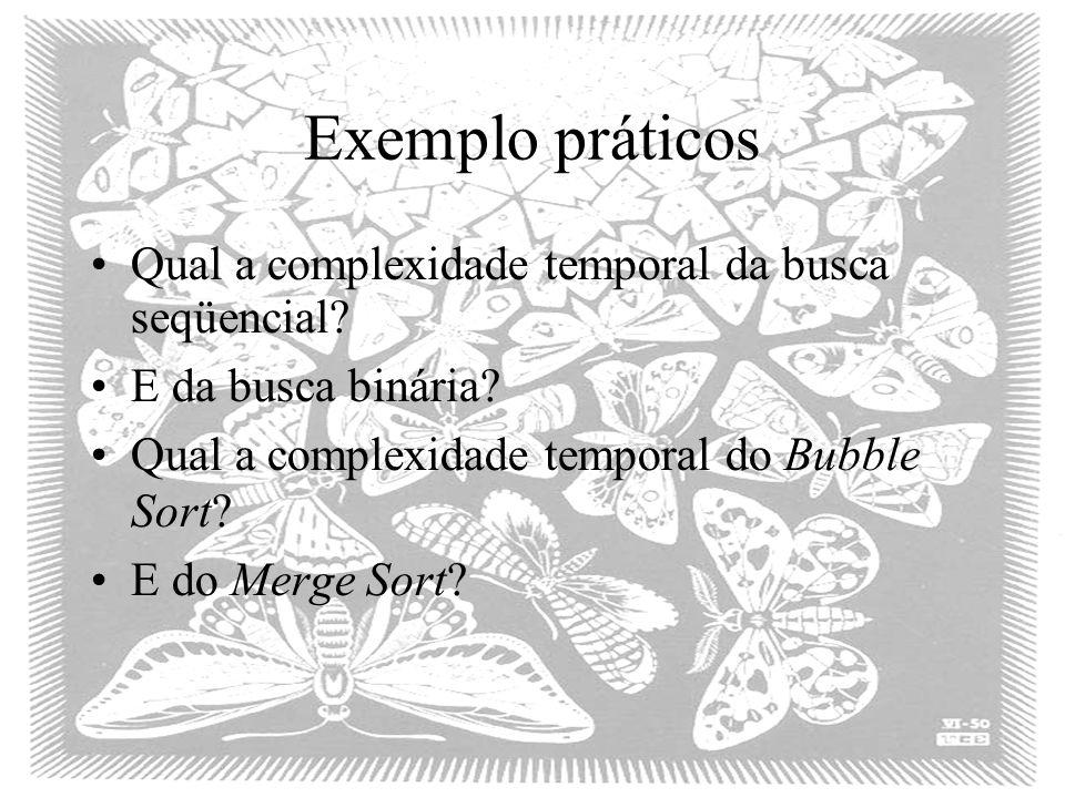 Exemplo práticos Qual a complexidade temporal da busca seqüencial