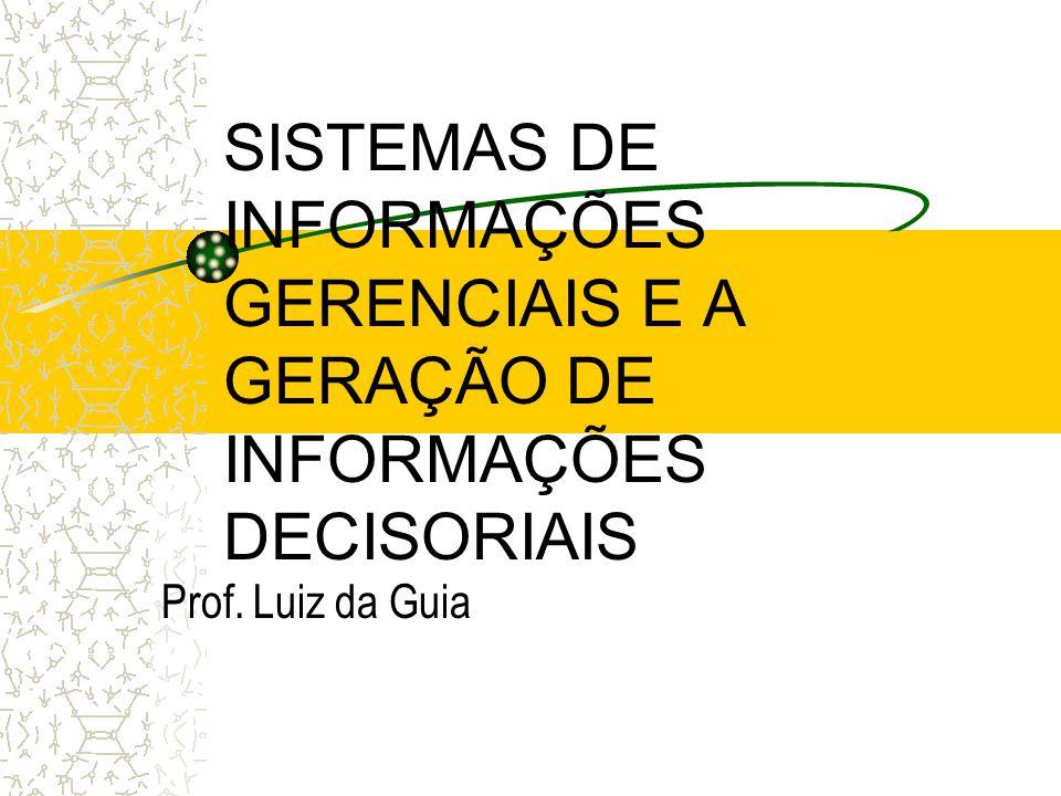 SISTEMAS DE INFORMAÇÕES GERENCIAIS E A GERAÇÃO DE INFORMAÇÕES DECISORIAIS