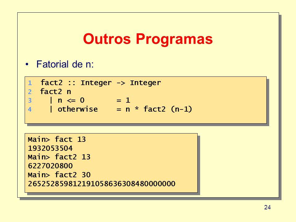 Outros Programas Fatorial de n: Main> fact 13 1932053504