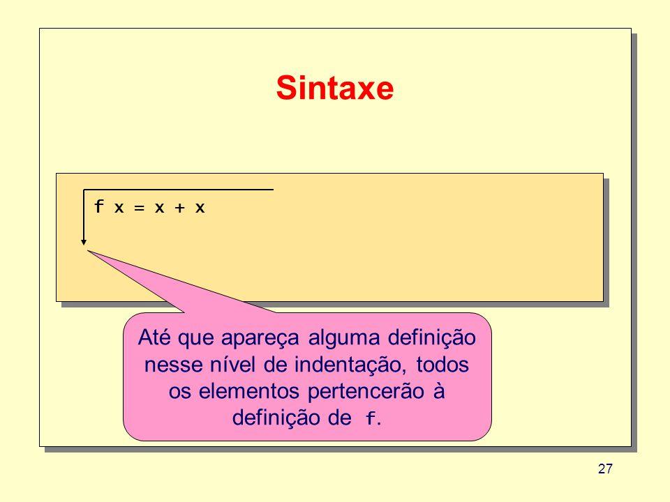 Sintaxe f x = x + x.