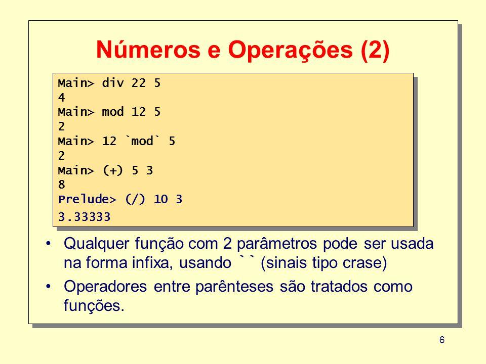Números e Operações (2) Main> div 22 5. 4. Main> mod 12 5. 2. Main> 12 `mod` 5. Main> (+) 5 3.