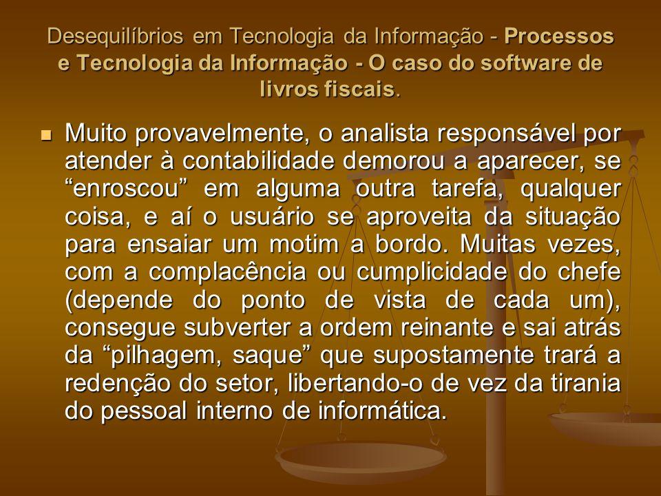 Desequilíbrios em Tecnologia da Informação - Processos e Tecnologia da Informação - O caso do software de livros fiscais.