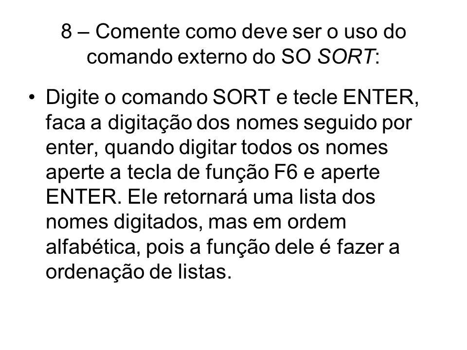 8 – Comente como deve ser o uso do comando externo do SO SORT: