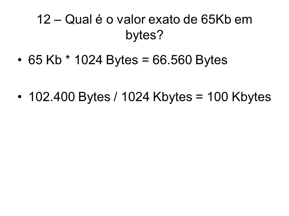 12 – Qual é o valor exato de 65Kb em bytes